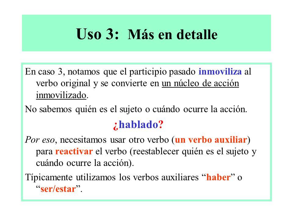 Uso 3: Más en detalle En caso 3, notamos que el participio pasado inmoviliza al verbo original y se convierte en un núcleo de acción inmovilizado.