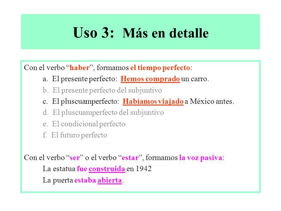 Uso 3: Más en detalle Con el verbo haber, formamos el tiempo perfecto: a.