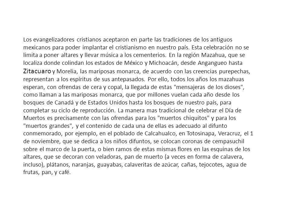 Los evangelizadores cristianos aceptaron en parte las tradiciones de los antiguos mexicanos para poder implantar el cristianismo en nuestro país. Esta