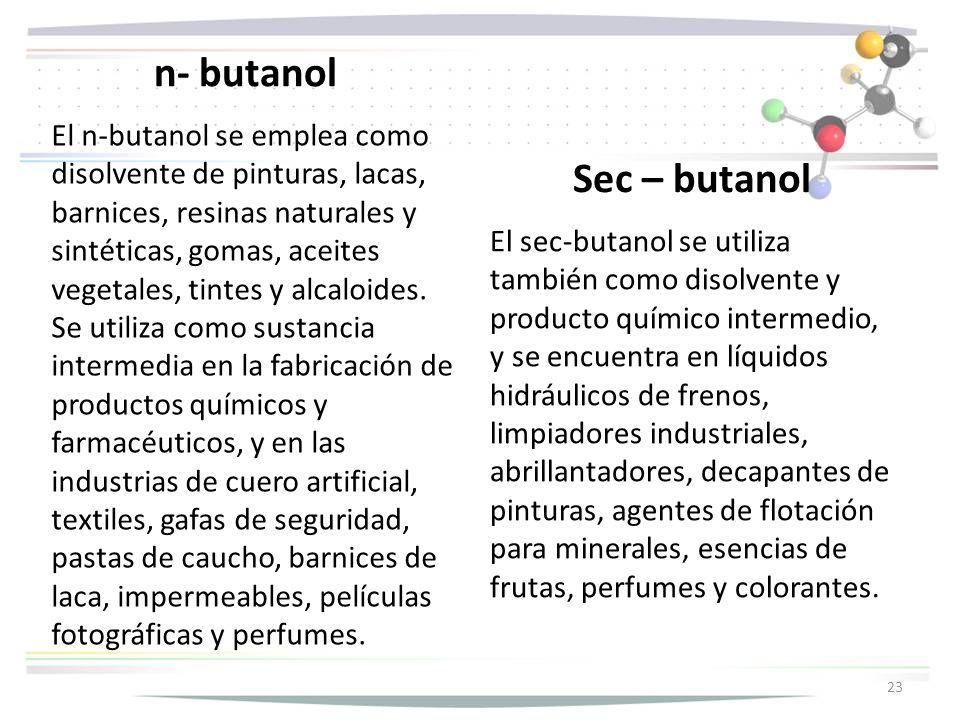 n- butanol El n-butanol se emplea como disolvente de pinturas, lacas, barnices, resinas naturales y sintéticas, gomas, aceites vegetales, tintes y alcaloides.