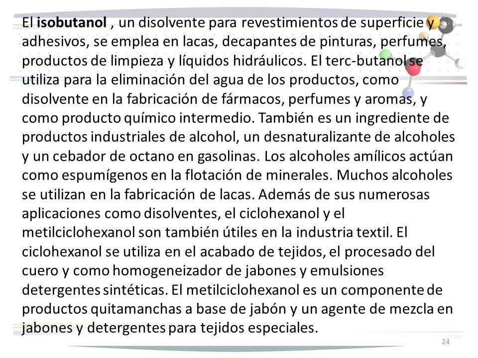 El isobutanol, un disolvente para revestimientos de superficie y adhesivos, se emplea en lacas, decapantes de pinturas, perfumes, productos de limpieza y líquidos hidráulicos.