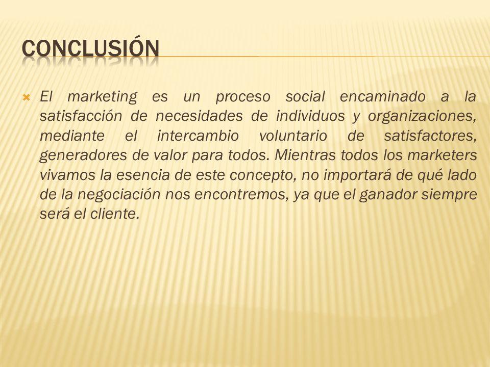 El marketing es un proceso social encaminado a la satisfacción de necesidades de individuos y organizaciones, mediante el intercambio voluntario de sa