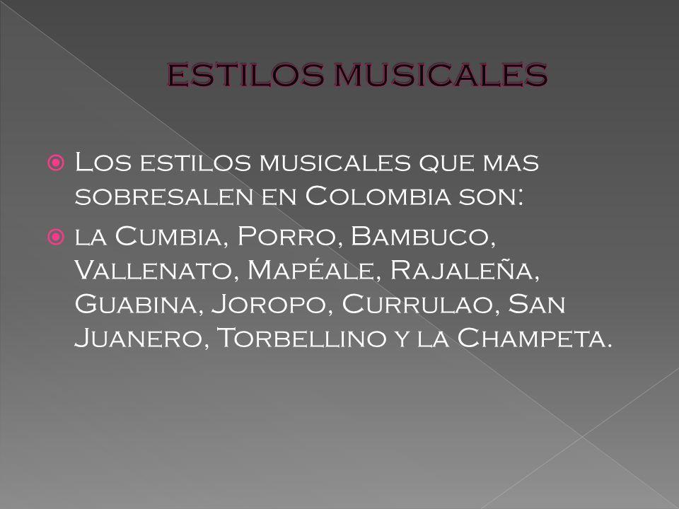 Los estilos musicales que mas sobresalen en Colombia son: la Cumbia, Porro, Bambuco, Vallenato, Mapéale, Rajaleña, Guabina, Joropo, Currulao, San Juanero, Torbellino y la Champeta.