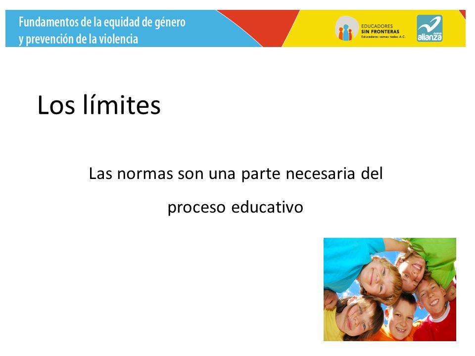 Los límites Las normas son una parte necesaria del proceso educativo