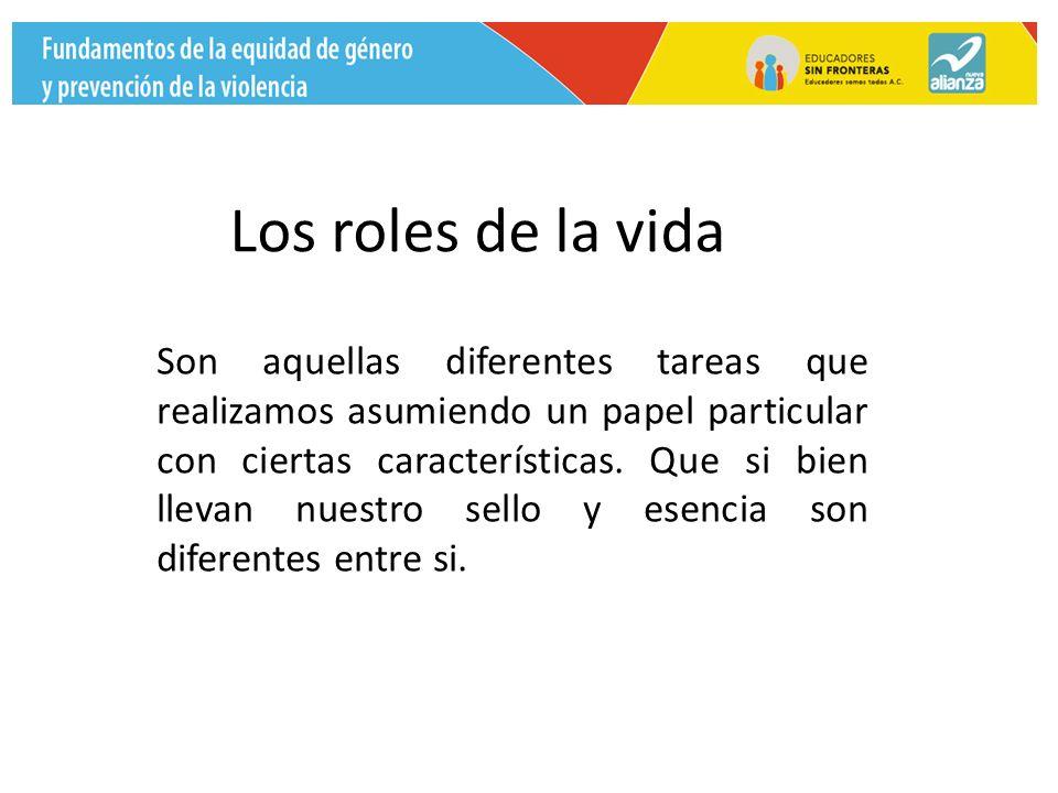 Los roles de la vida Son aquellas diferentes tareas que realizamos asumiendo un papel particular con ciertas características.