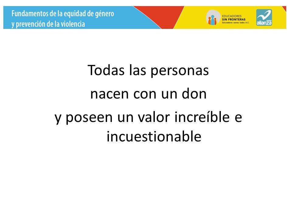 Todas las personas nacen con un don y poseen un valor increíble e incuestionable