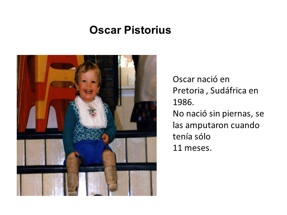 Oscar nació en Pretoria, Sudáfrica en 1986.