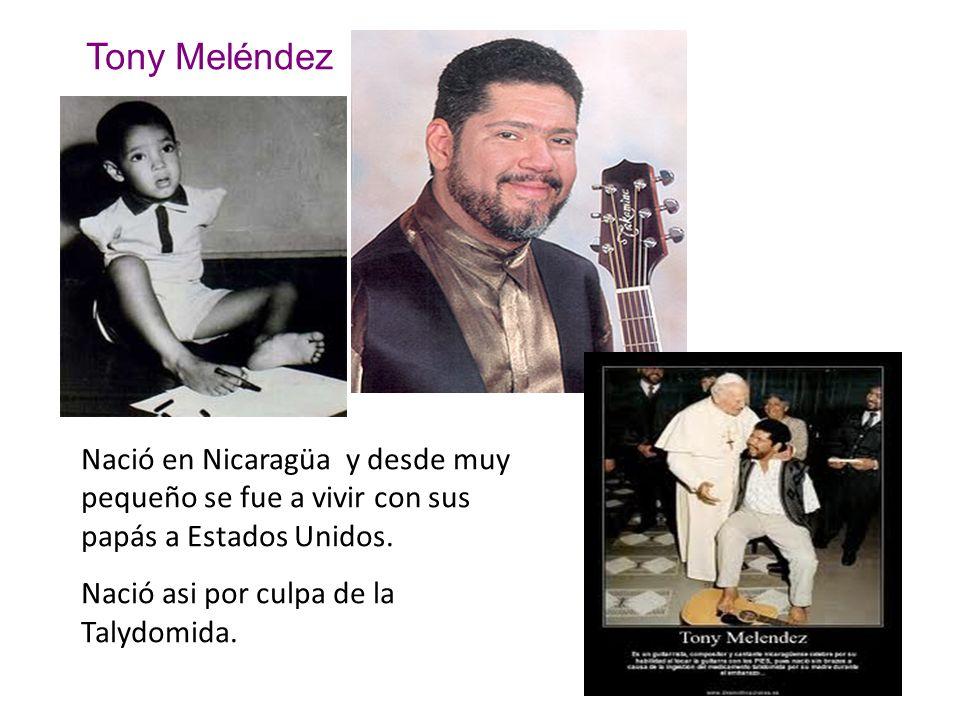 Tony Meléndez Nació en Nicaragüa y desde muy pequeño se fue a vivir con sus papás a Estados Unidos.