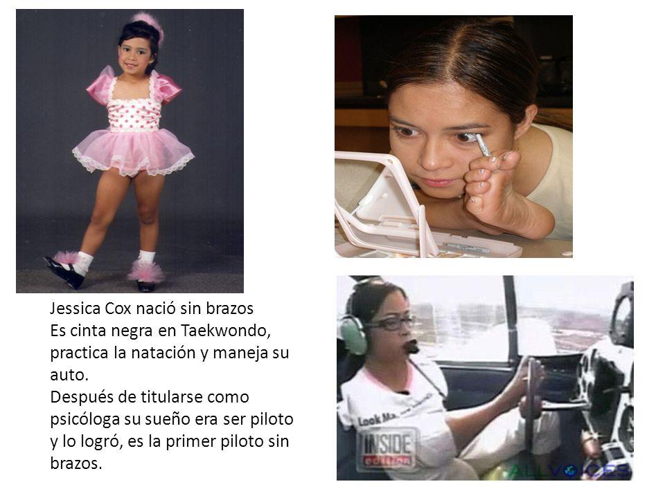 Jessica Cox nació sin brazos Es cinta negra en Taekwondo, practica la natación y maneja su auto.