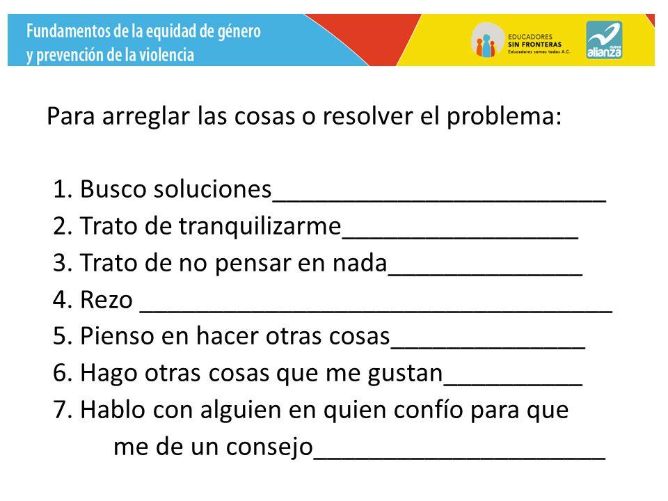 Para arreglar las cosas o resolver el problema: 1.