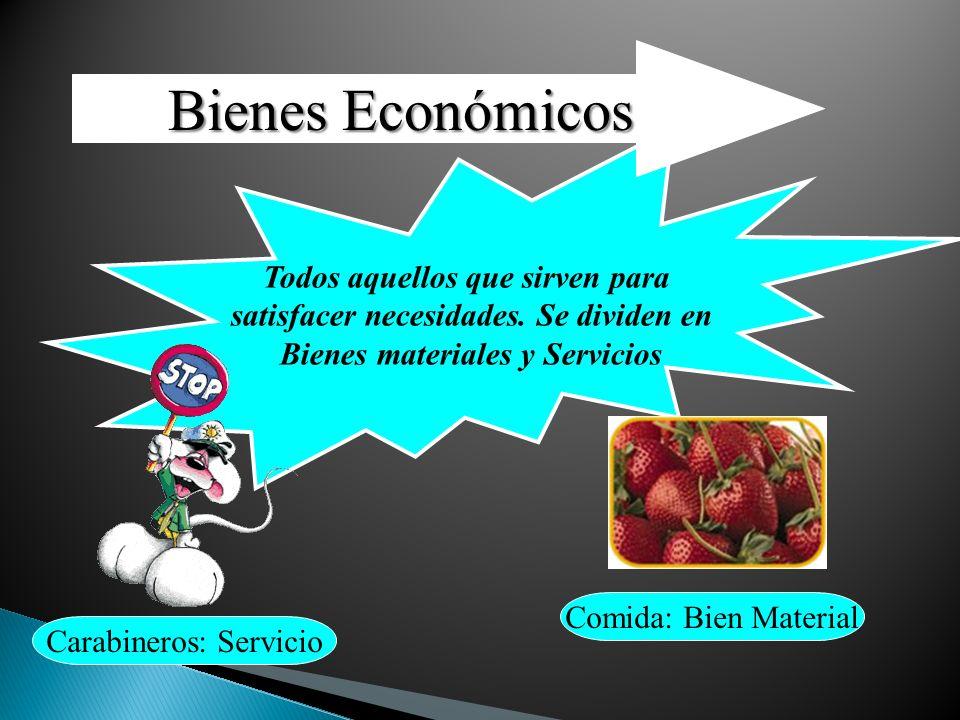 Todos aquellos que sirven para satisfacer necesidades. Se dividen en Bienes materiales y Servicios Bienes Económicos Carabineros: Servicio Comida: Bie