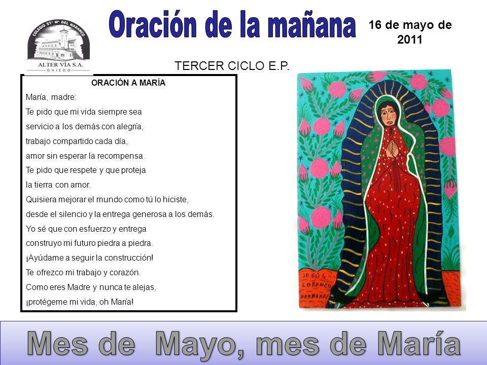 ORACIÓN A MARÍA María, madre: Te pido que mi vida siempre sea servicio a los demás con alegría, trabajo compartido cada día, amor sin esperar la recom