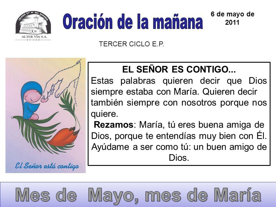 6 de mayo de 2011 TERCER CICLO E.P. EL SEÑOR ES CONTIGO... Estas palabras quieren decir que Dios siempre estaba con María. Quieren decir también siemp