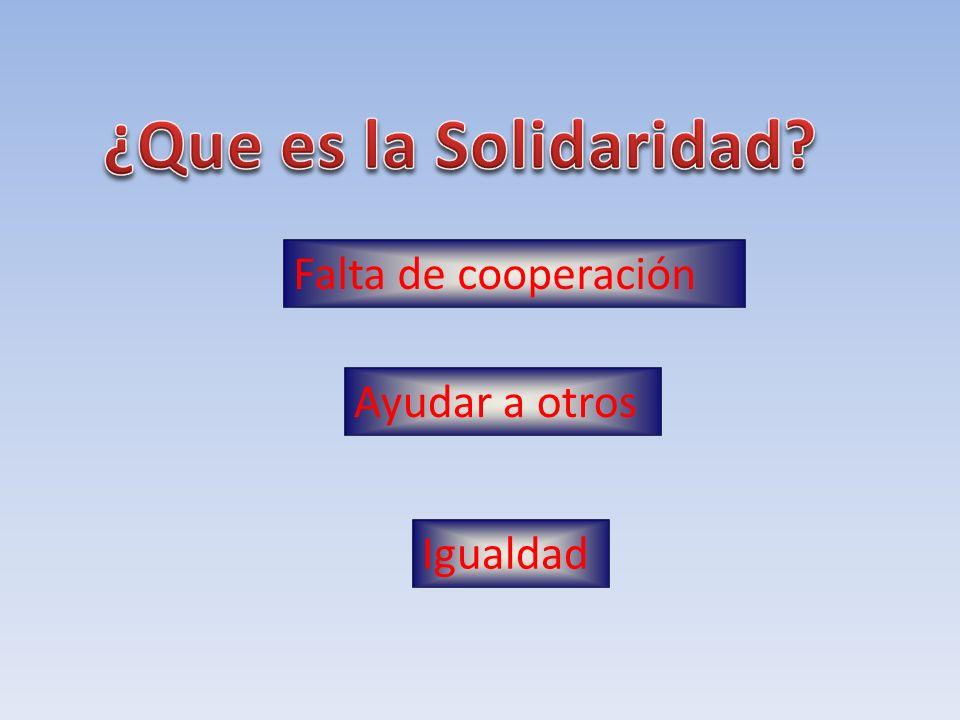Falta de cooperación Ayudar a otros Igualdad