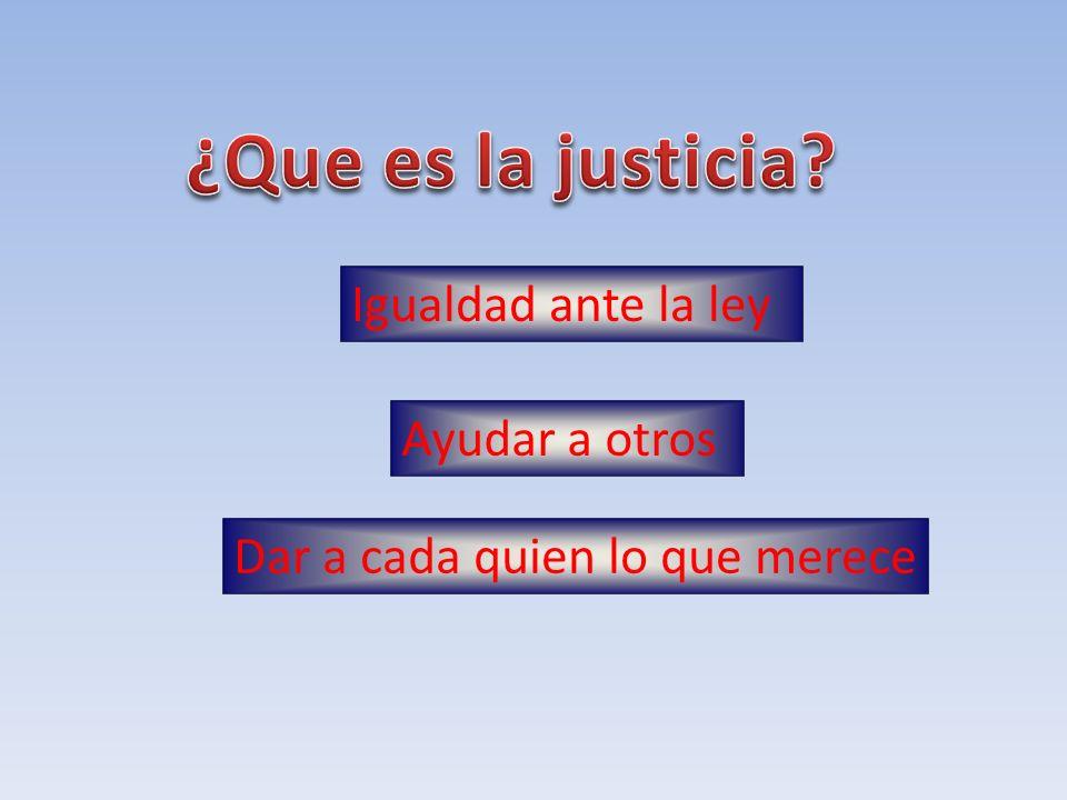 Igualdad ante la ley Ayudar a otros Dar a cada quien lo que merece