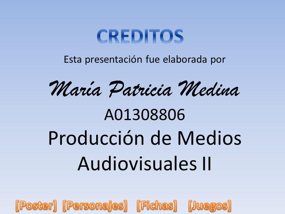 Esta presentación fue elaborada por María Patricia Medina A01308806 Producción de Medios Audiovisuales II