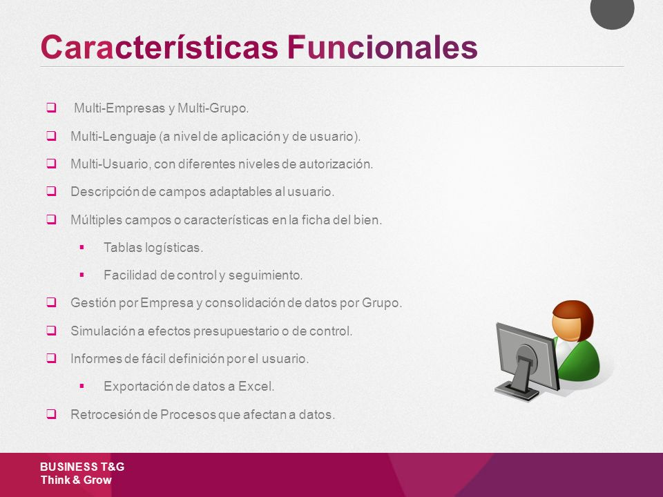 BUSINESS T&G Think & Grow Multi-Empresas y Multi-Grupo. Multi-Lenguaje (a nivel de aplicación y de usuario). Multi-Usuario, con diferentes niveles de