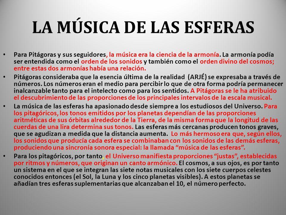 LA MÚSICA DE LAS ESFERAS Para Pitágoras y sus seguidores, la música era la ciencia de la armonía.
