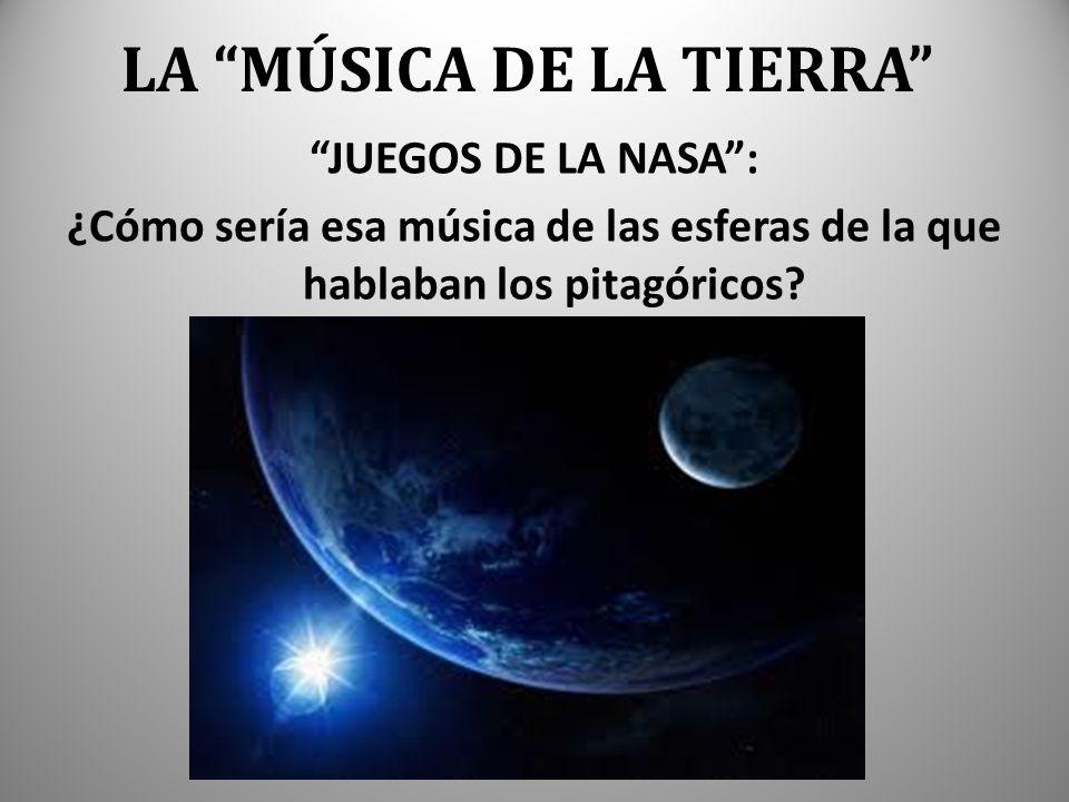 LA MÚSICA DE LA TIERRA JUEGOS DE LA NASA: ¿Cómo sería esa música de las esferas de la que hablaban los pitagóricos?