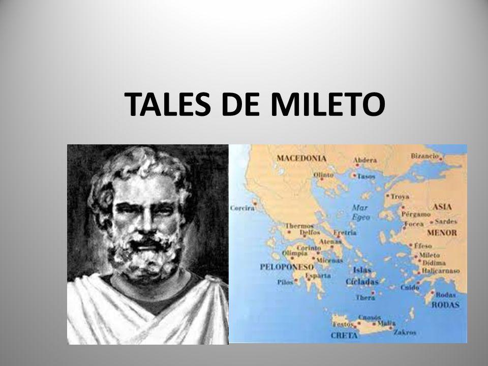 – Nació Tales en la ciudad de Mileto, aproximadamente en el 624 a.C., y murió en el 546 a.C.