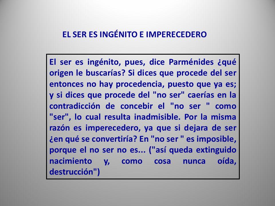 El ser es ingénito, pues, dice Parménides ¿qué origen le buscarías.