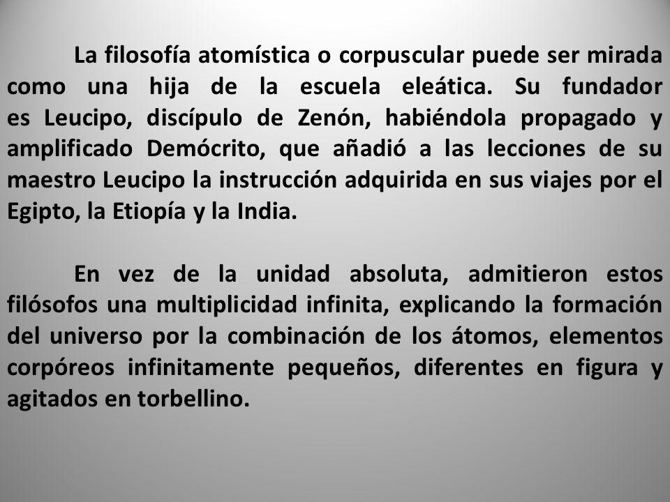 La filosofía atomística o corpuscular puede ser mirada como una hija de la escuela eleática.
