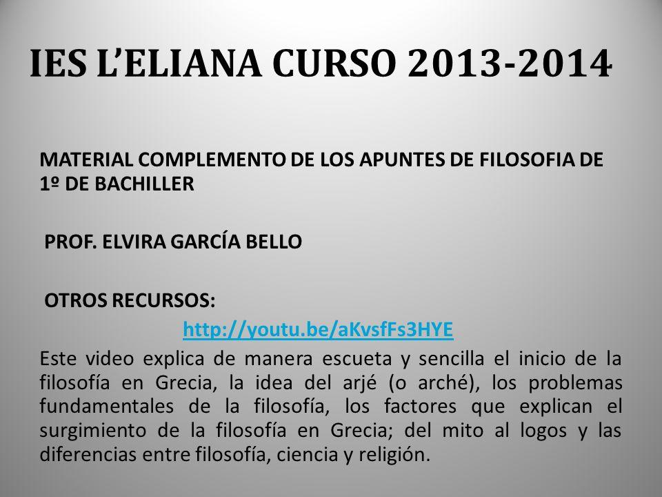 IES LELIANA CURSO 2013-2014 MATERIAL COMPLEMENTO DE LOS APUNTES DE FILOSOFIA DE 1º DE BACHILLER PROF.