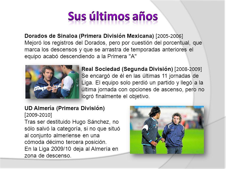 Real Sociedad (Segunda División) [ 2008-2009] Se encargó de él en las últimas 11 jornadas de Liga. El equipo solo perdió un partido y llegó a la últim