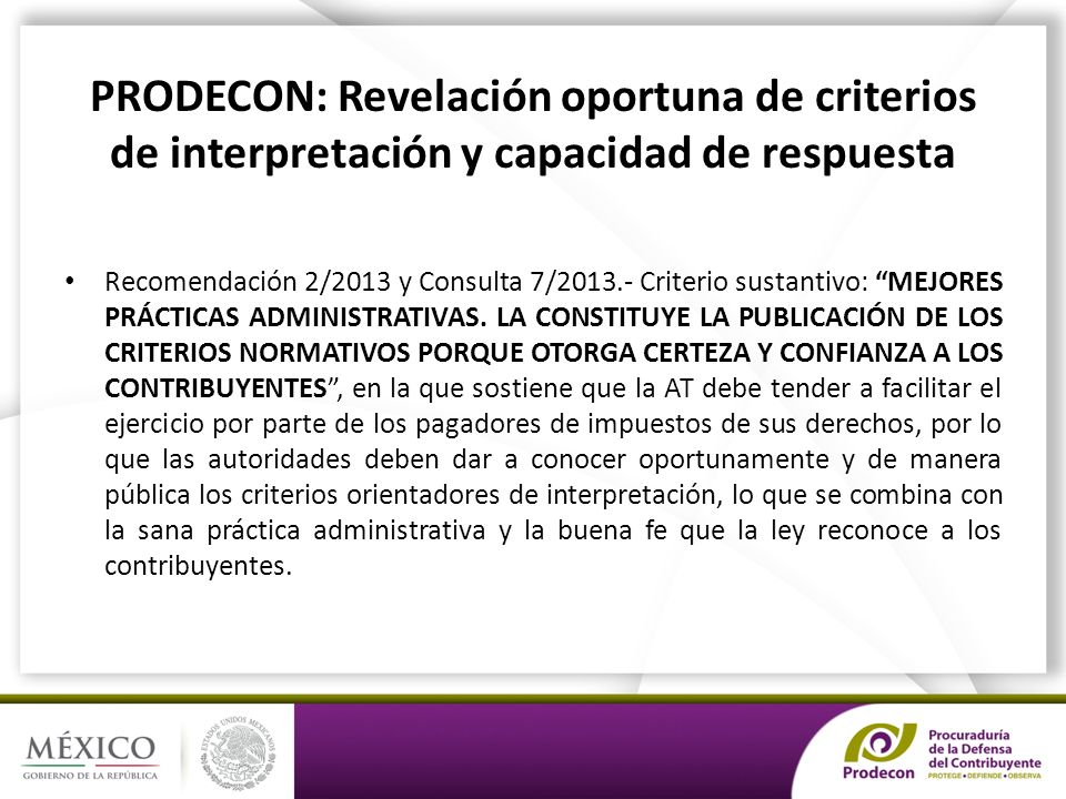 PRODECON: Revelación oportuna de criterios de interpretación y capacidad de respuesta Recomendación 2/2013 y Consulta 7/2013.- Criterio sustantivo: MEJORES PRÁCTICAS ADMINISTRATIVAS.