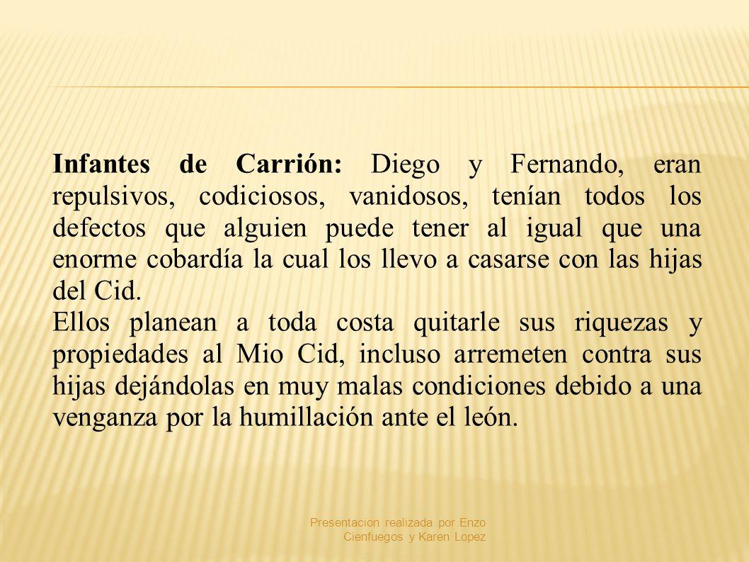 Infantes de Carrión: Diego y Fernando, eran repulsivos, codiciosos, vanidosos, tenían todos los defectos que alguien puede tener al igual que una enor