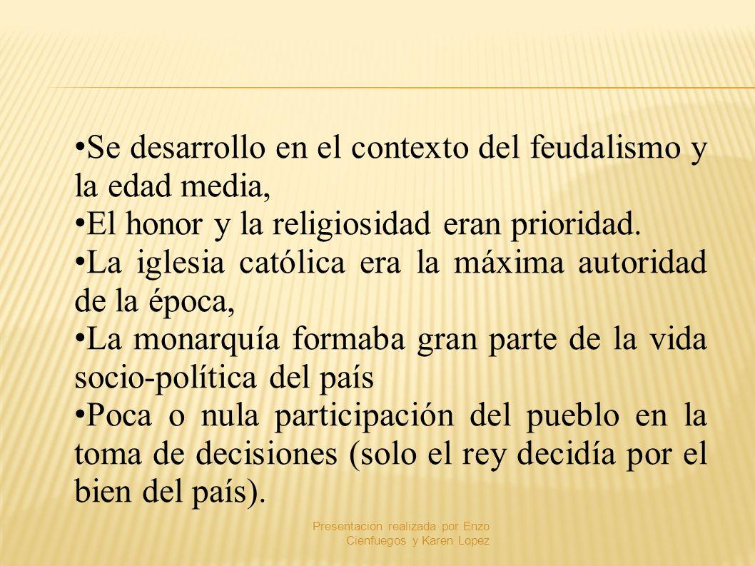 Se desarrollo en el contexto del feudalismo y la edad media, El honor y la religiosidad eran prioridad. La iglesia católica era la máxima autoridad de