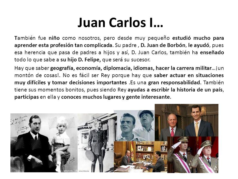 Juan Carlos I… También fue niño como nosotros, pero desde muy pequeño estudió mucho para aprender esta profesión tan complicada. Su padre, D. Juan de