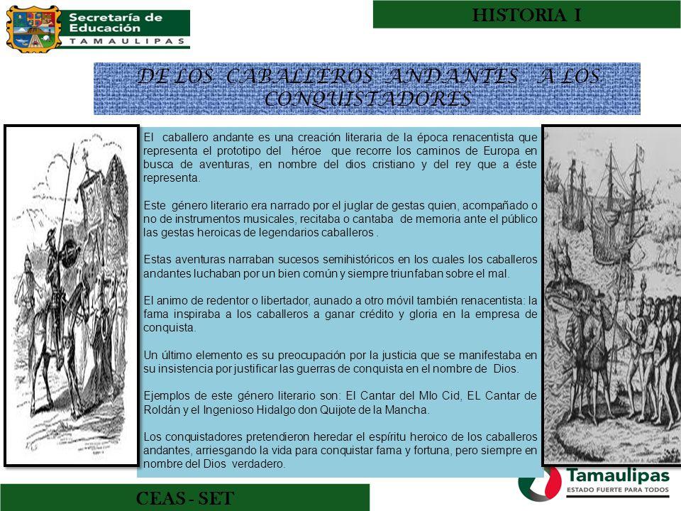 HISTORIA I CEAS - SET DE LOS CABALLEROS ANDANTES A LOS CONQUISTADORES El caballero andante es una creación literaria de la época renacentista que repr