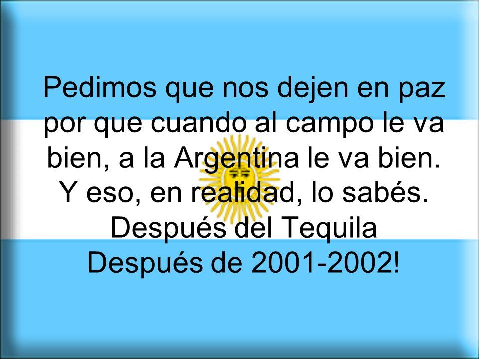 Argentino, no te borres, no mires para otro lado. Aunque no lo creas, TODOS SOMOS EL CAMPO. El mismo campo que nos sacó de la peor crisis. Y con el qu