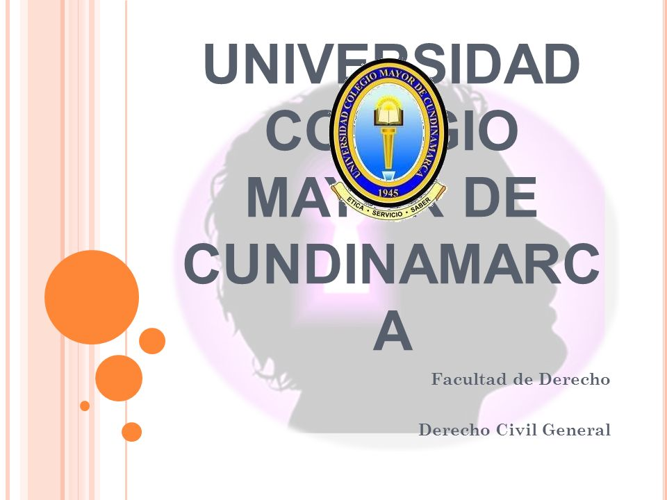 UNIVERSIDAD COLEGIO MAYOR DE CUNDINAMARC A Facultad de Derecho Derecho Civil General