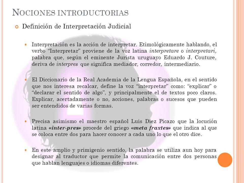 N OCIONES INTRODUCTORIAS Definición de Interpretación Judicial Interpretación es la acción de interpretar. Etimológicamente hablando, el verbo Interpr