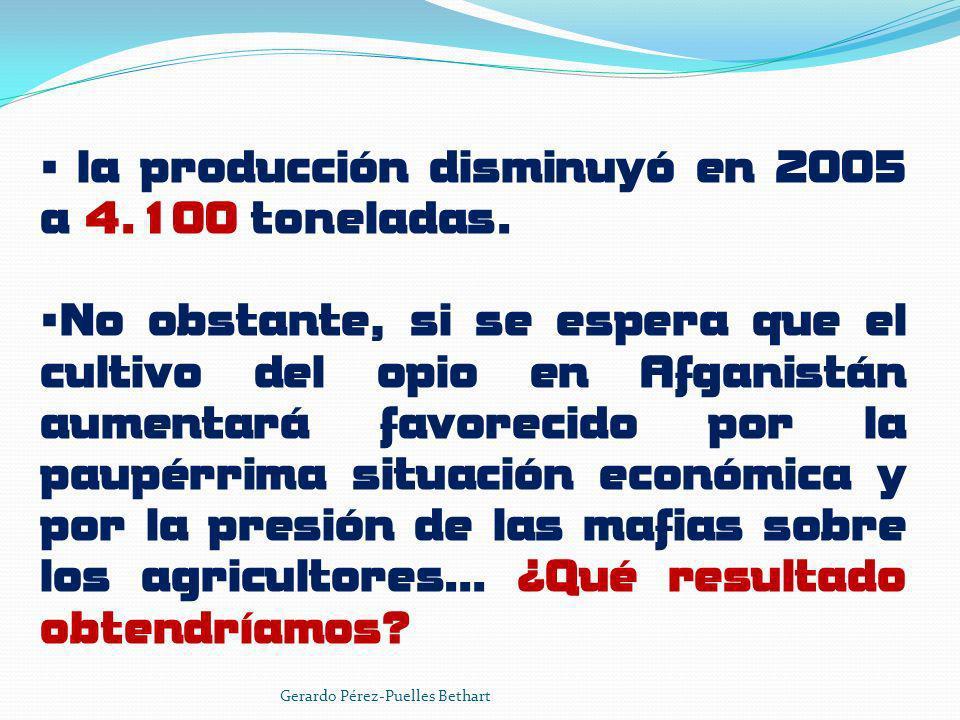 la producción disminuyó en 2005 a 4.100 toneladas. No obstante, si se espera que el cultivo del opio en Afganistán aumentará favorecido por la paupérr
