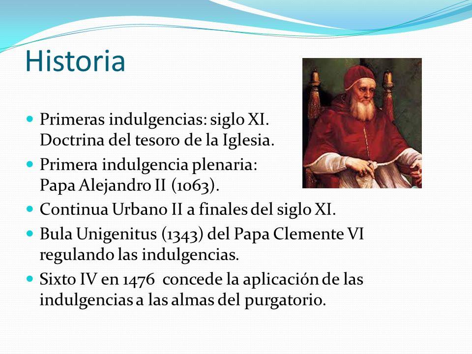 Historia Primeras indulgencias: siglo XI. Doctrina del tesoro de la Iglesia. Primera indulgencia plenaria: Papa Alejandro II (1063). Continua Urbano I