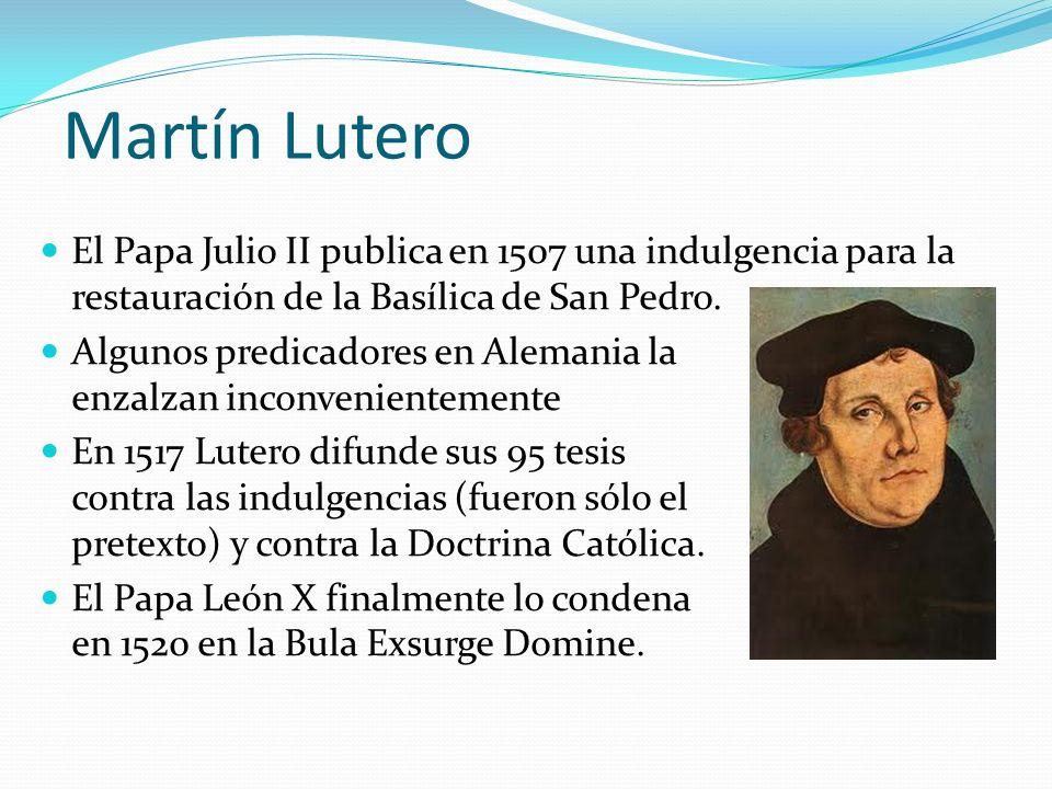 Martín Lutero El Papa Julio II publica en 1507 una indulgencia para la restauración de la Basílica de San Pedro. Algunos predicadores en Alemania la e