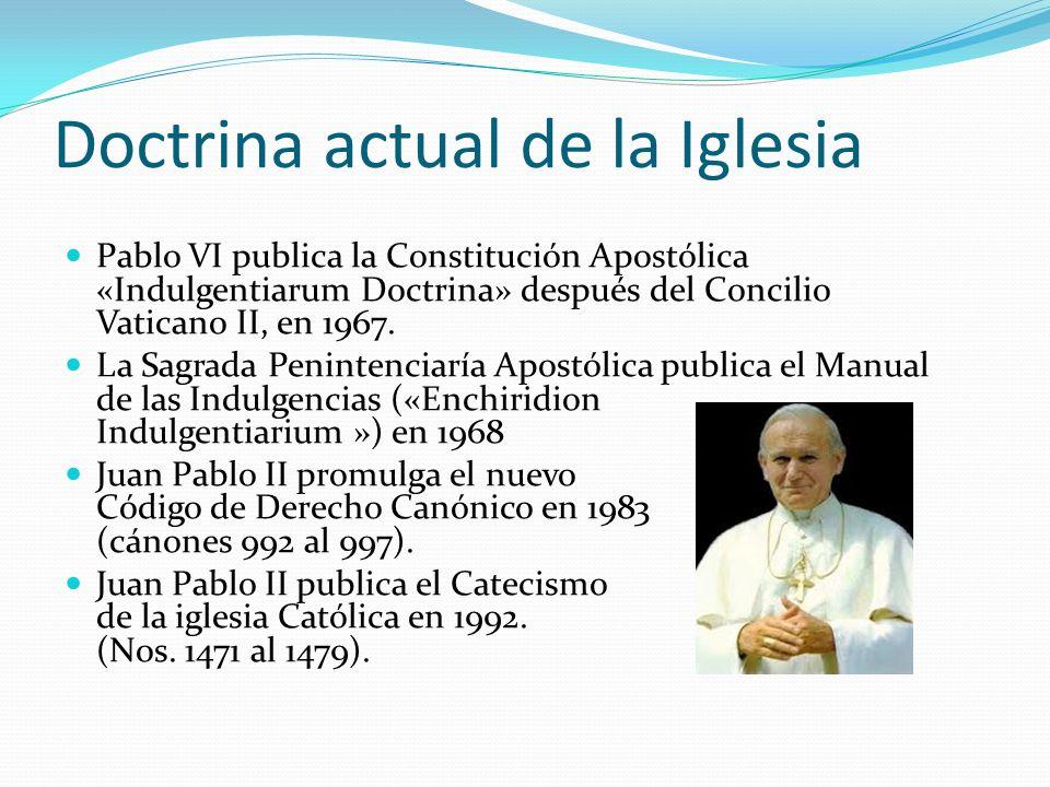 Doctrina actual de la Iglesia Pablo VI publica la Constitución Apostólica «Indulgentiarum Doctrina» después del Concilio Vaticano II, en 1967. La Sagr