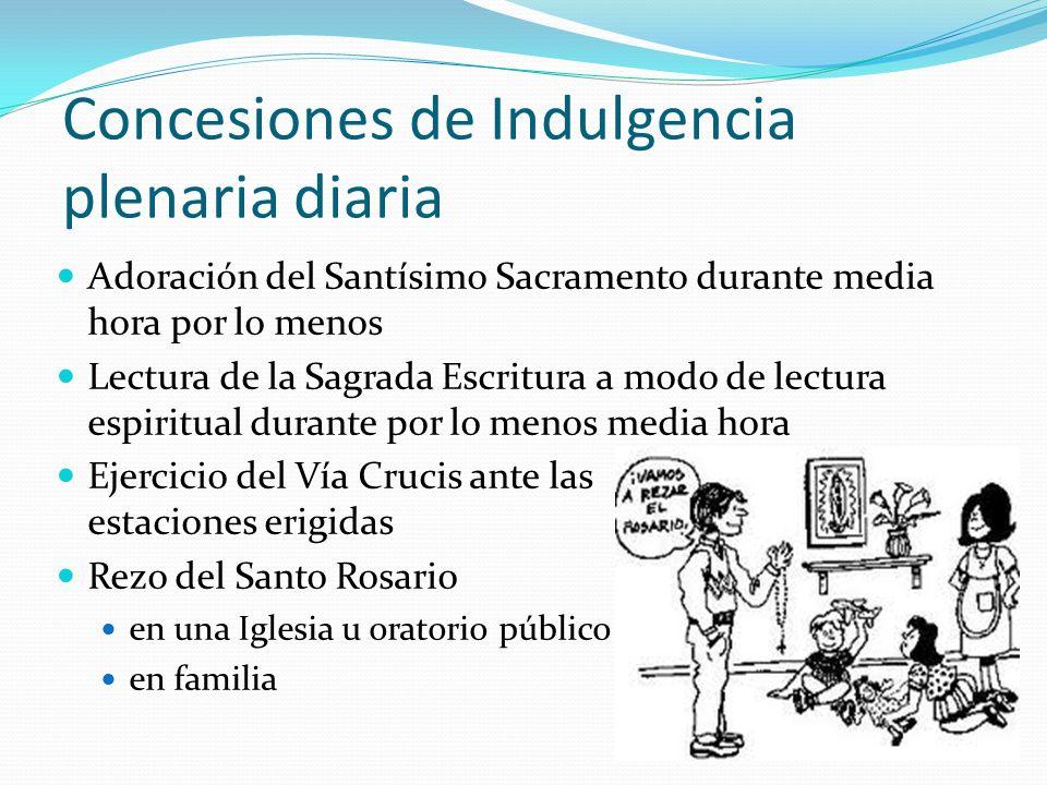Concesiones de Indulgencia plenaria diaria Adoración del Santísimo Sacramento durante media hora por lo menos Lectura de la Sagrada Escritura a modo d