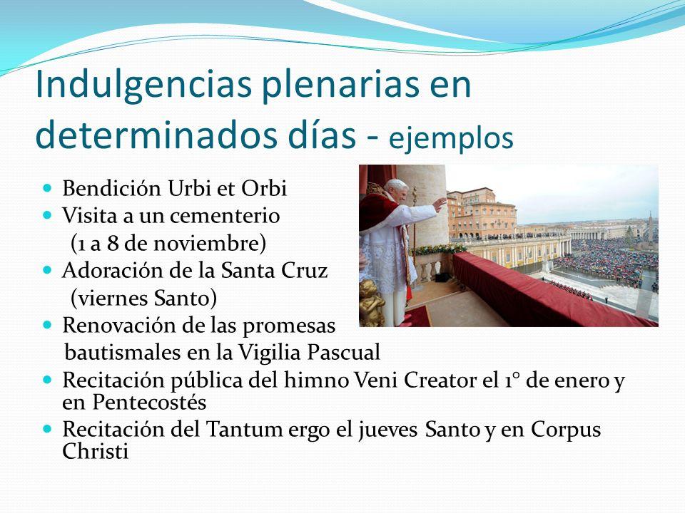 Indulgencias plenarias en determinados días - ejemplos Bendición Urbi et Orbi Visita a un cementerio (1 a 8 de noviembre) Adoración de la Santa Cruz (