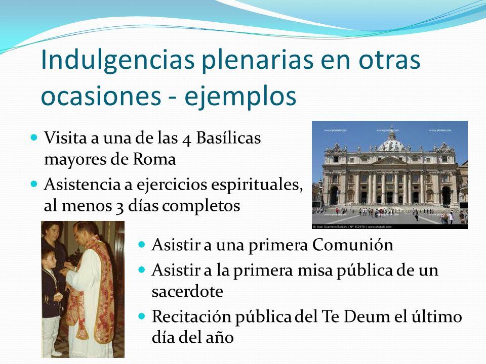 Indulgencias plenarias en otras ocasiones - ejemplos Visita a una de las 4 Basílicas mayores de Roma Asistencia a ejercicios espirituales, al menos 3