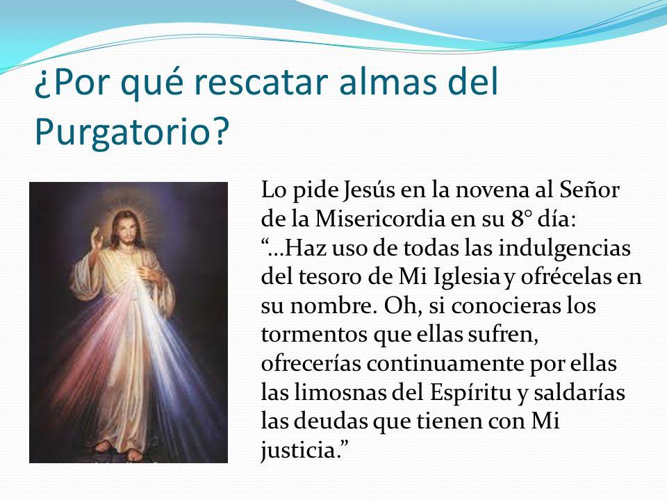 Lo pide Jesús en la novena al Señor de la Misericordia en su 8° día: …Haz uso de todas las indulgencias del tesoro de Mi Iglesia y ofrécelas en su nombre.