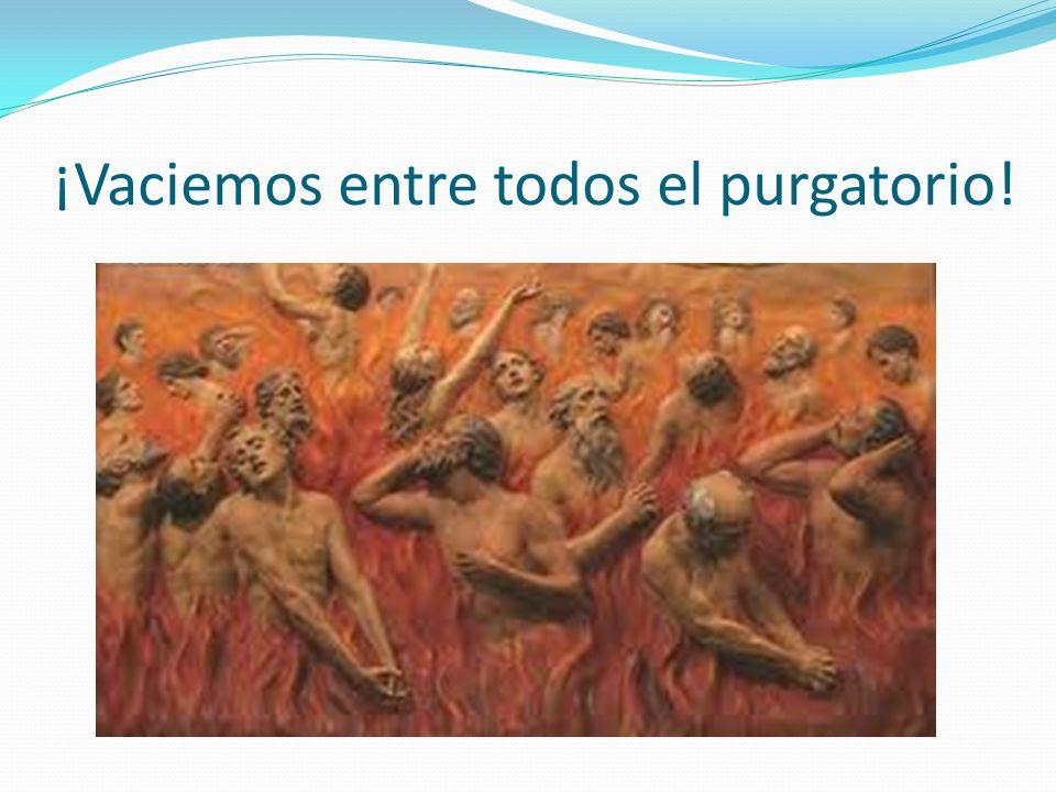¡Vaciemos entre todos el purgatorio!