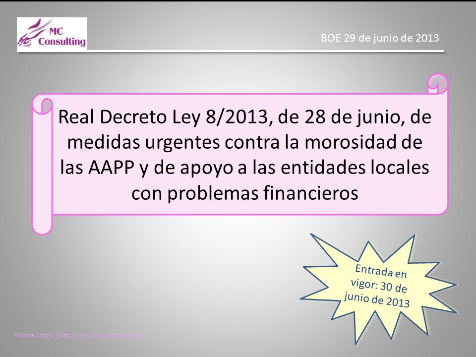 Montse Carpio (http://www.montsecarpio.es) Medidas extraordinarias de erradicación de la morosidad Disposiciones aplicables a las Entidades Locales Régimen jurídico: Capítulos I y III, del Título I del Real Decreto-ley 8/2013 (artículos 1 a 7 y 14 a 19), con aplicación supletoria del Real Decreto-ley 4/2012, de 24 de febrero, el Real Decreto-ley 7/2012, de 9 de marzo, el Real Decreto-ley 4/2013, de 22 de febrero y el Acuerdo de la Consejo de Política Fiscal y Financiera de 6 de marzo de 2012.
