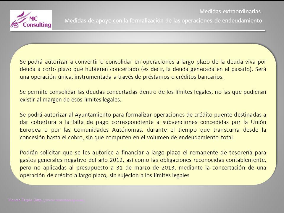 Montse Carpio (http://www.montsecarpio.es) Se podrá autorizar a convertir o consolidar en operaciones a largo plazo de la deuda viva por deuda a corto plazo que hubieren concertado (es decir, la deuda generada en el pasado).