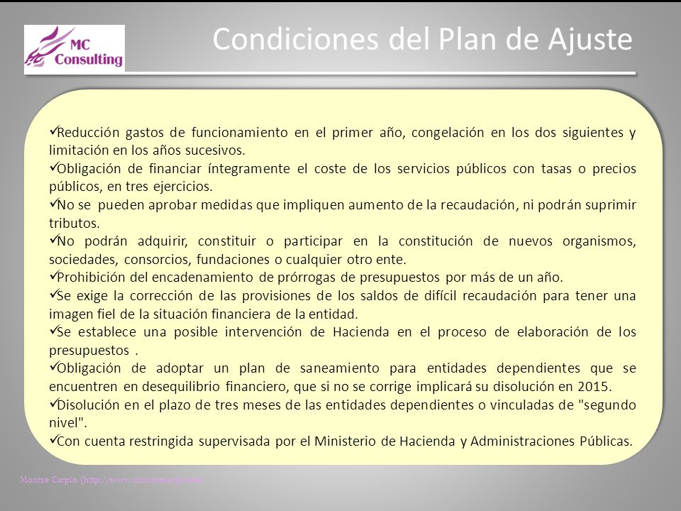 Montse Carpio (http://www.montsecarpio.es) Obligaciones Los Ayuntamientos tendrán que reducir gastos de funcionamiento, financiar íntegramente el coste de los servicios públicos con tasas, no aprobar medidas que supongan un descenso de la recaudación y no podrán crear organismos nuevos.