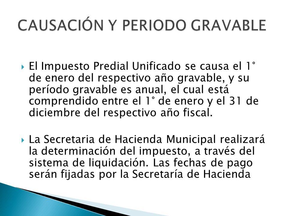 El Impuesto Predial Unificado se causa el 1° de enero del respectivo año gravable, y su período gravable es anual, el cual está comprendido entre el 1