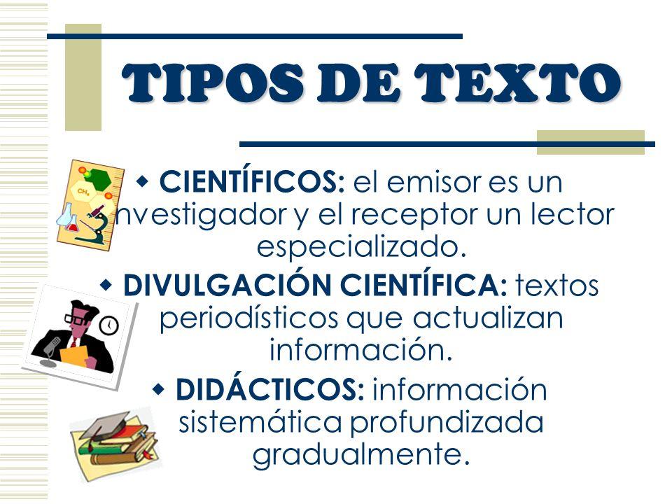 TIPOS DE TEXTO CIENTÍFICOS: el emisor es un investigador y el receptor un lector especializado.